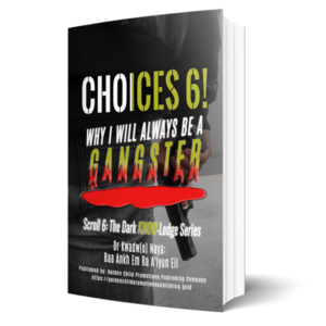 Choices6: Why I Will Always Be Gangster
